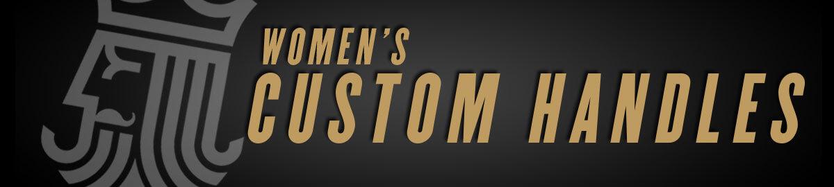 Women's Custom Handles