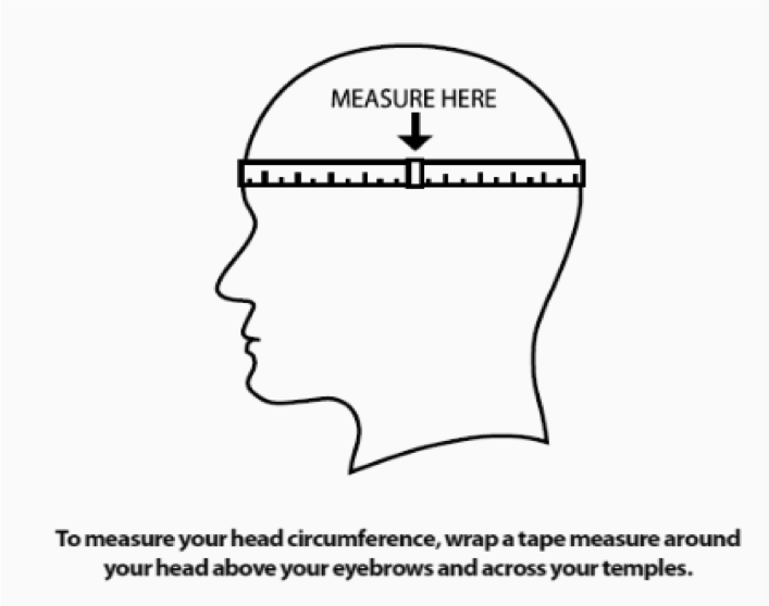 To measure your head circumference, wrap a tap measure around your head above your eyebrows and across your temples.